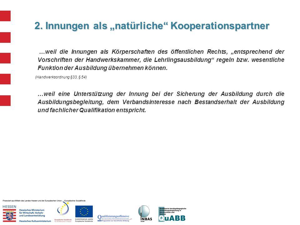 2. Innungen als natürliche Kooperationspartner …weil die Innungen als Körperschaften des öffentlichen Rechts, entsprechend der Vorschriften der Handwe
