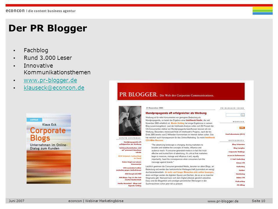 econcon | Webinar MarketingbörseJuni 2007Seite 10 www.pr-blogger.de Der PR Blogger Fachblog Rund 3.000 Leser Innovative Kommunikationsthemen www.pr-blogger.de klauseck@econcon.de