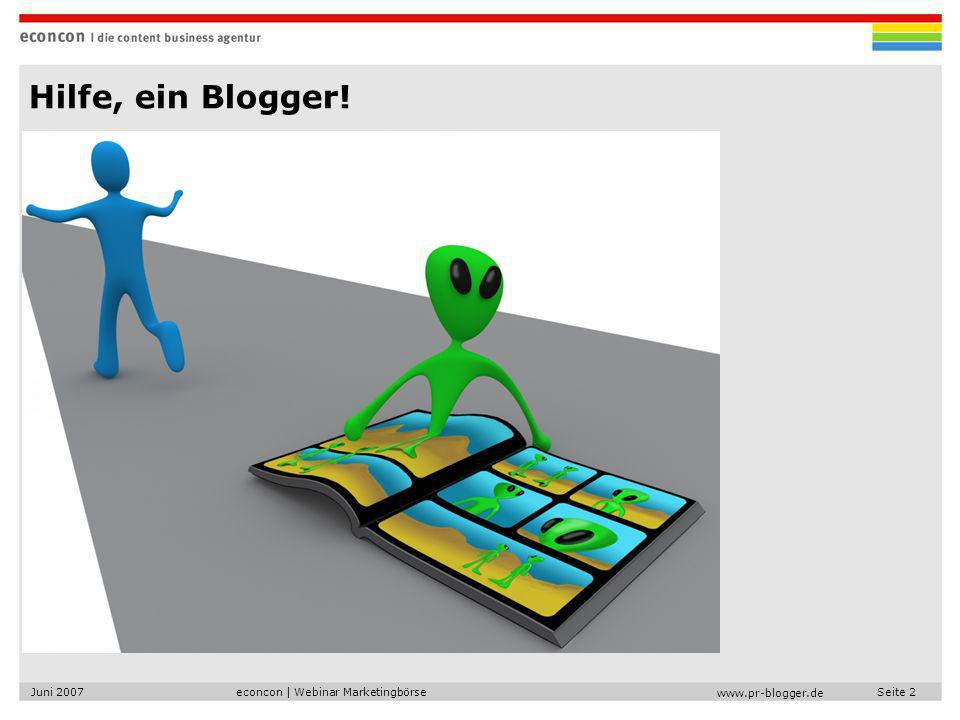 econcon | Webinar MarketingbörseJuni 2007Seite 2 www.pr-blogger.de Hilfe, ein Blogger!