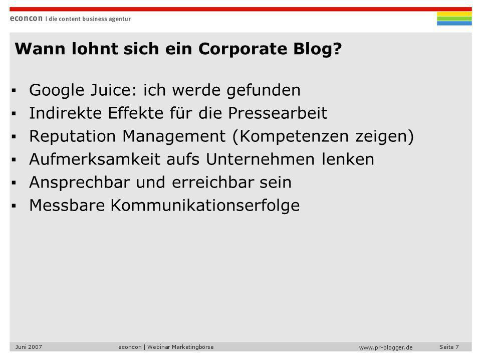 econcon | Webinar MarketingbörseJuni 2007Seite 7 www.pr-blogger.de Wann lohnt sich ein Corporate Blog.