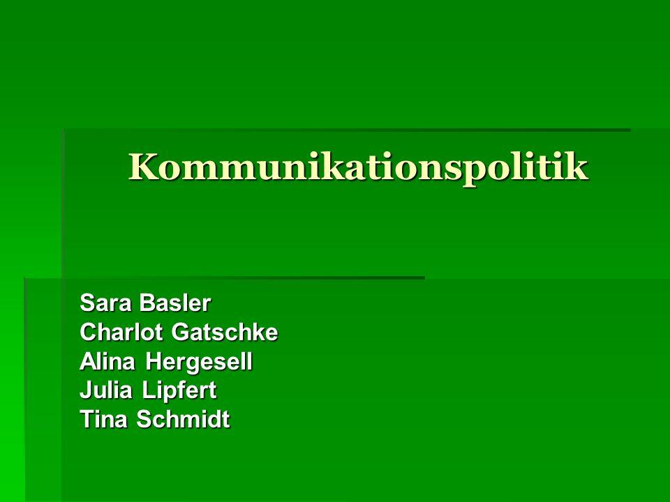 Kommunikationspolitik Sara Basler Charlot Gatschke Alina Hergesell Julia Lipfert Tina Schmidt