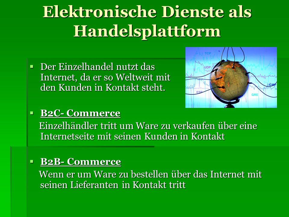 Elektronische Dienste als Handelsplattform Der Einzelhandel nutzt das Internet, da er so Weltweit mit den Kunden in Kontakt steht. Der Einzelhandel nu