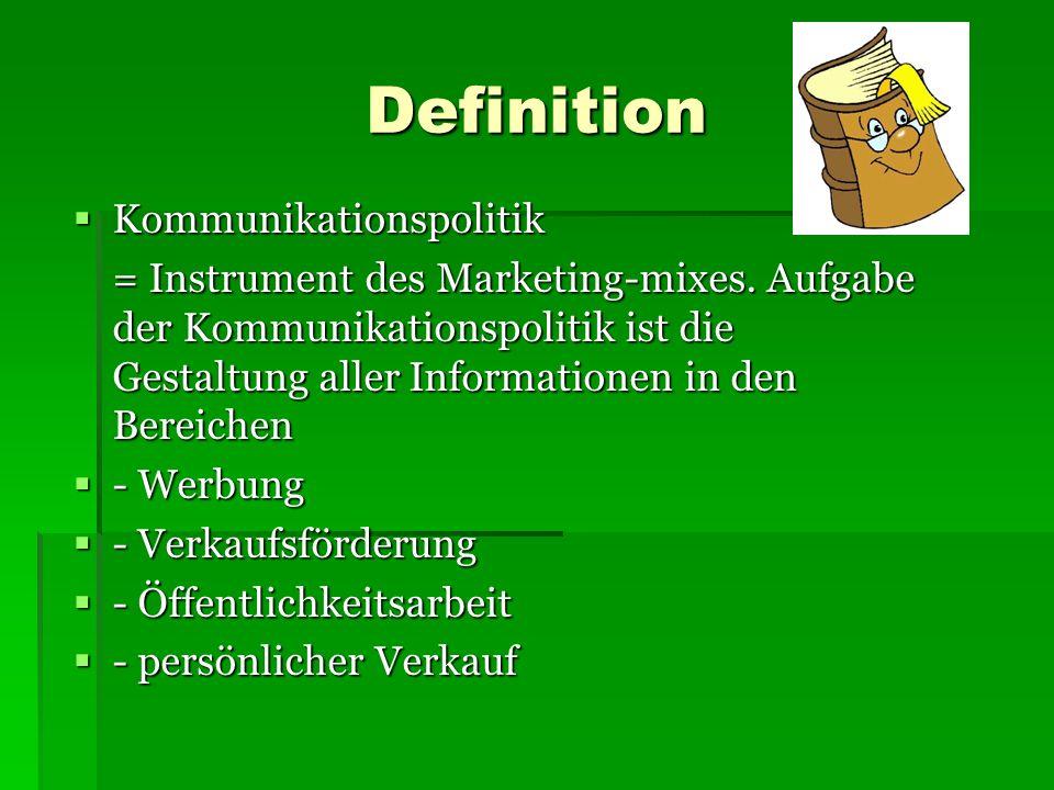 Definition Kommunikationspolitik Kommunikationspolitik = Instrument des Marketing-mixes. Aufgabe der Kommunikationspolitik ist die Gestaltung aller In
