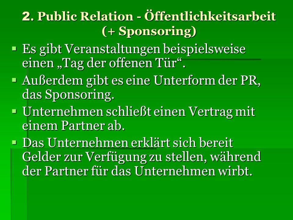 2. Public Relation - Öffentlichkeitsarbeit (+ Sponsoring) Es gibt Veranstaltungen beispielsweise einen Tag der offenen Tür. Es gibt Veranstaltungen be