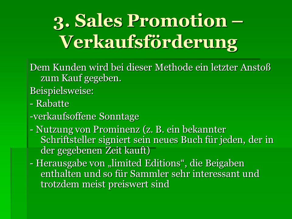 3. Sales Promotion – Verkaufsförderung Dem Kunden wird bei dieser Methode ein letzter Anstoß zum Kauf gegeben. Dem Kunden wird bei dieser Methode ein