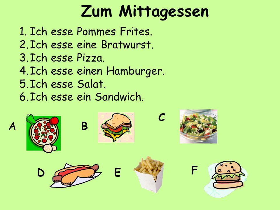 1.Ich esse Pommes Frites. 2.Ich esse eine Bratwurst. 3.Ich esse Pizza. 4.Ich esse einen Hamburger. 5.Ich esse Salat. 6.Ich esse ein Sandwich. AB C DE