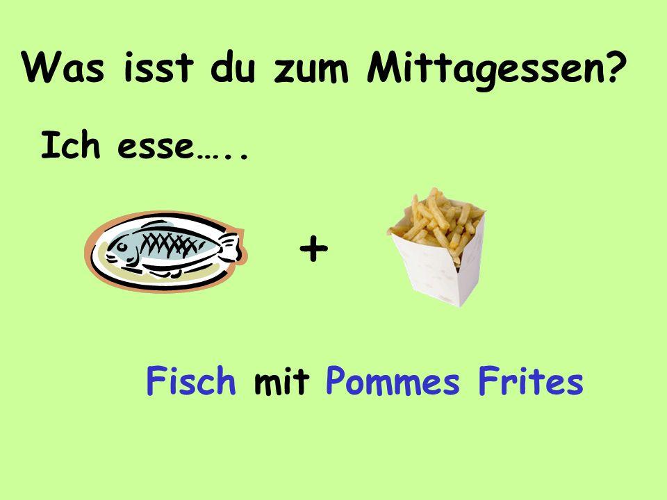 Was isst du zum Mittagessen? + Ich esse….. Fisch mit Pommes Frites