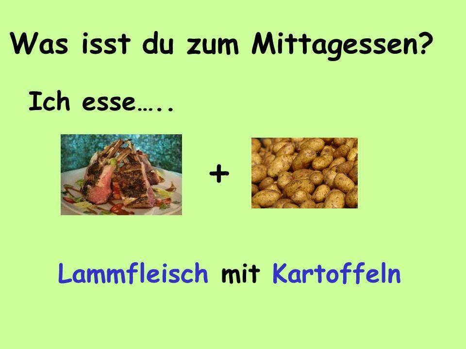 Was isst du zum Mittagessen? + Ich esse….. Lammfleisch mit Kartoffeln