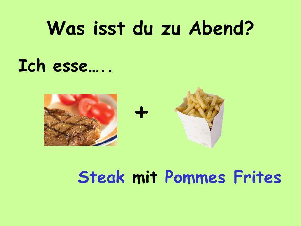 Was isst du zu Abend? + Ich esse….. Steak mit Pommes Frites