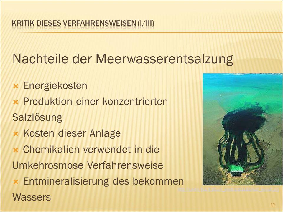 Nachteile der Meerwasserentsalzung Energiekosten Produktion einer konzentrierten Salzlösung Kosten dieser Anlage Chemikalien verwendet in die Umkehrosmose Verfahrensweise Entmineralisierung des bekommen Wassers 12 http://xjrtdm.free.fr/album_photos/dessalement_koweit.jpg