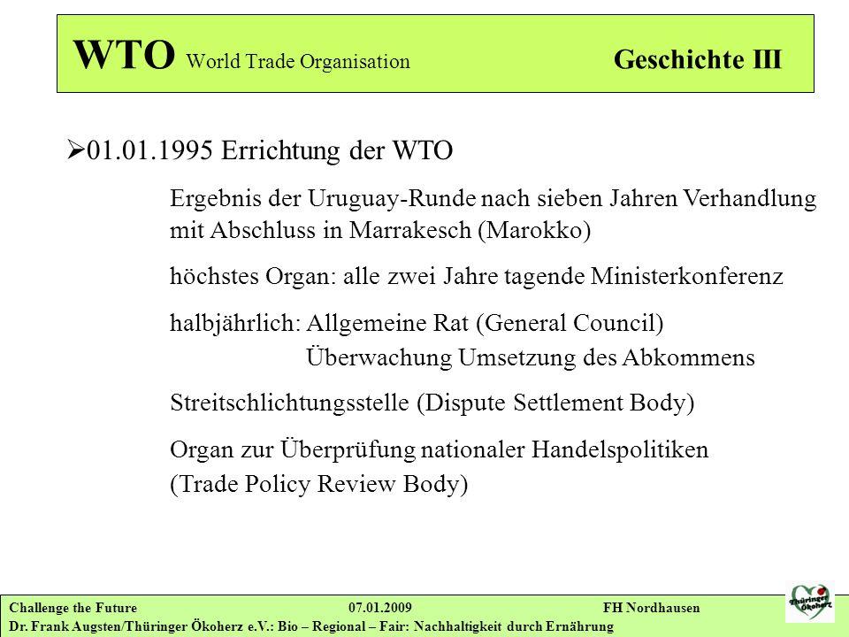 Challenge the Future 07.01.2009 FH Nordhausen Dr. Frank Augsten/Thüringer Ökoherz e.V.: Bio – Regional – Fair: Nachhaltigkeit durch Ernährung WTO Worl