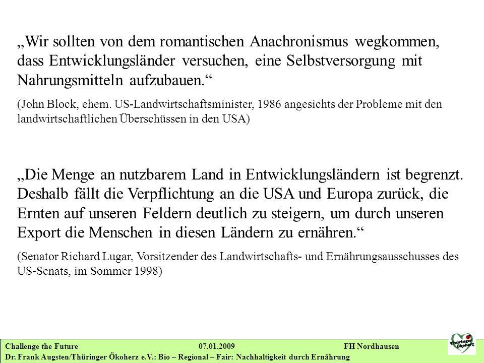 Challenge the Future 07.01.2009 FH Nordhausen Dr. Frank Augsten/Thüringer Ökoherz e.V.: Bio – Regional – Fair: Nachhaltigkeit durch Ernährung Wir soll