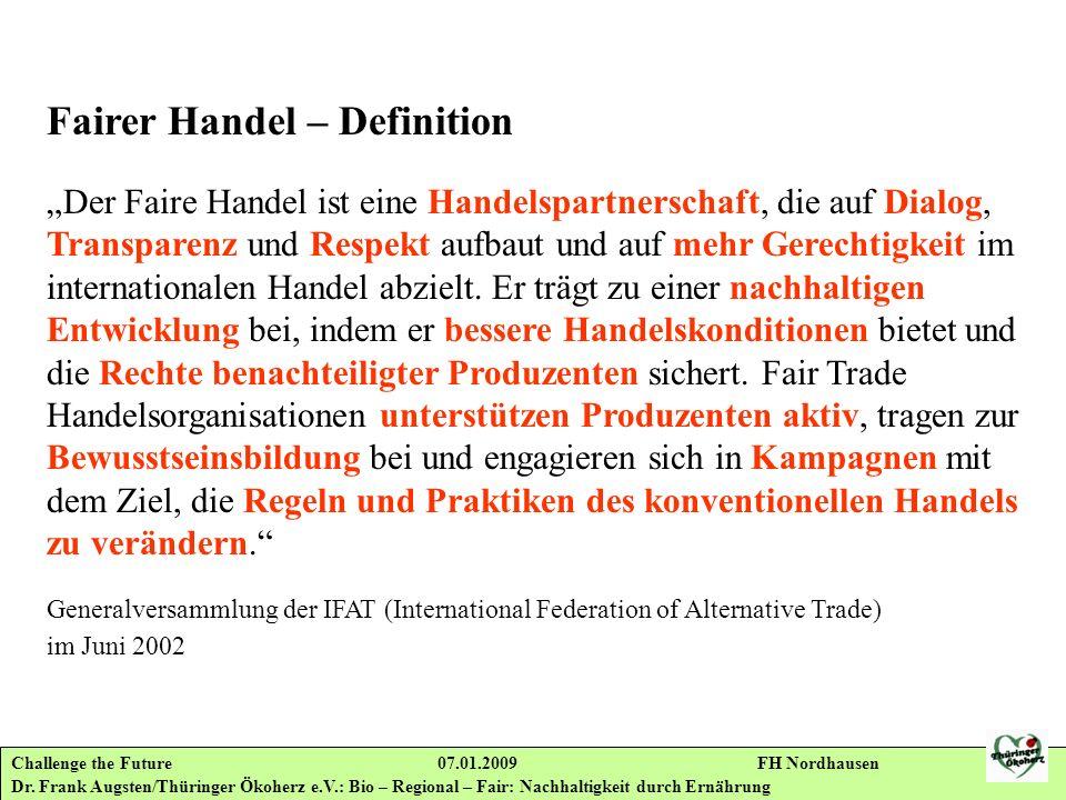 Challenge the Future 07.01.2009 FH Nordhausen Dr. Frank Augsten/Thüringer Ökoherz e.V.: Bio – Regional – Fair: Nachhaltigkeit durch Ernährung Fairer H