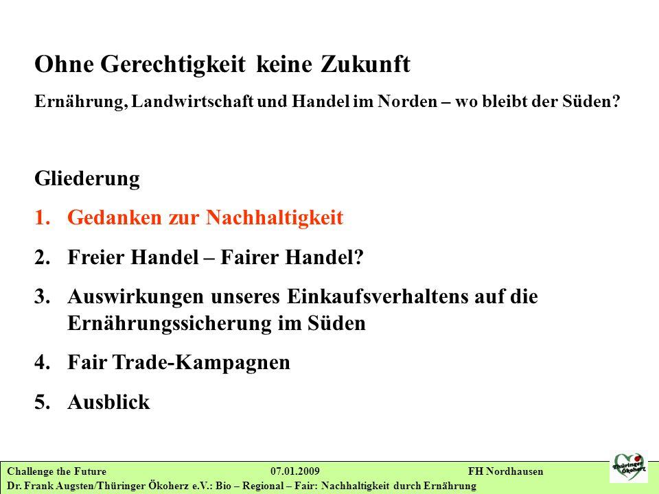 Challenge the Future 07.01.2009 FH Nordhausen Dr. Frank Augsten/Thüringer Ökoherz e.V.: Bio – Regional – Fair: Nachhaltigkeit durch Ernährung Ohne Ger