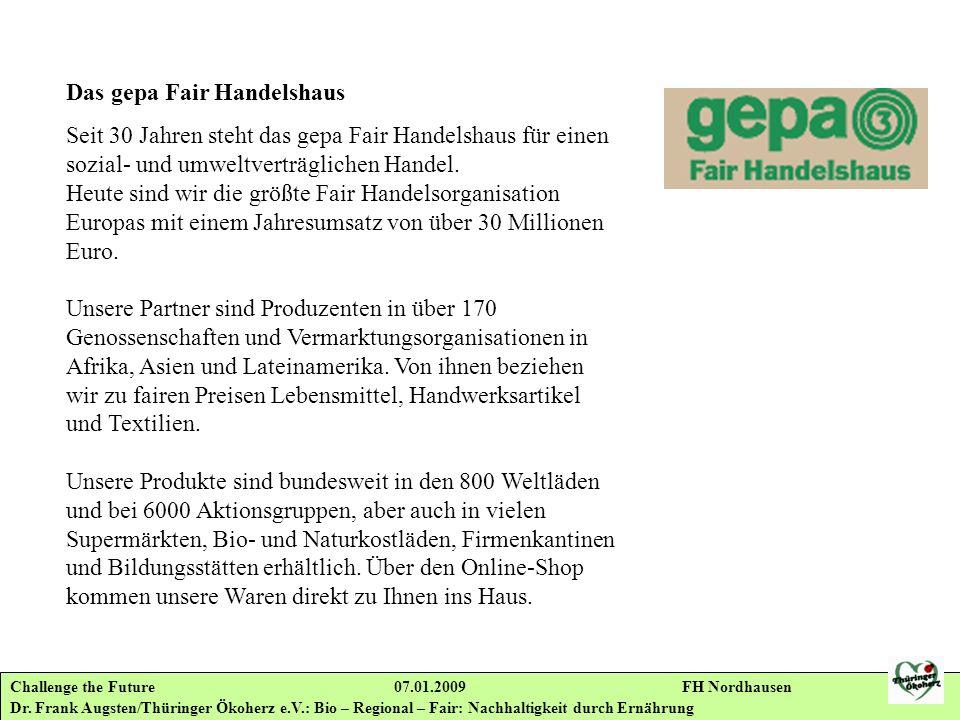 Challenge the Future 07.01.2009 FH Nordhausen Dr. Frank Augsten/Thüringer Ökoherz e.V.: Bio – Regional – Fair: Nachhaltigkeit durch Ernährung Das gepa