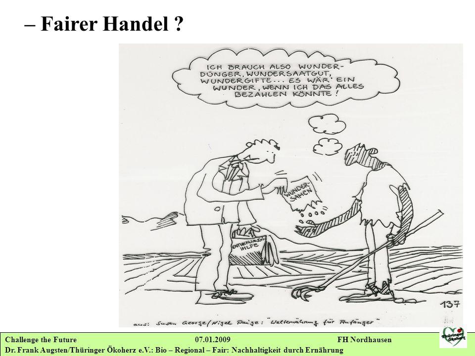 Challenge the Future 07.01.2009 FH Nordhausen Dr. Frank Augsten/Thüringer Ökoherz e.V.: Bio – Regional – Fair: Nachhaltigkeit durch Ernährung – Fairer