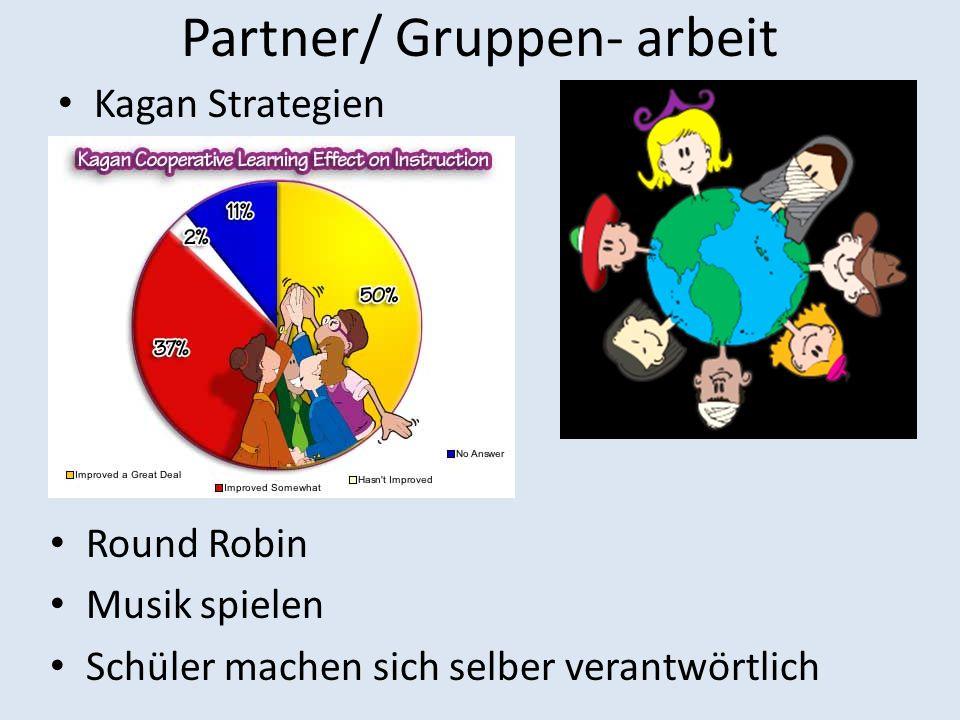 Partner/ Gruppen- arbeit Kagan Strategien Round Robin Musik spielen Schüler machen sich selber verantwörtlich