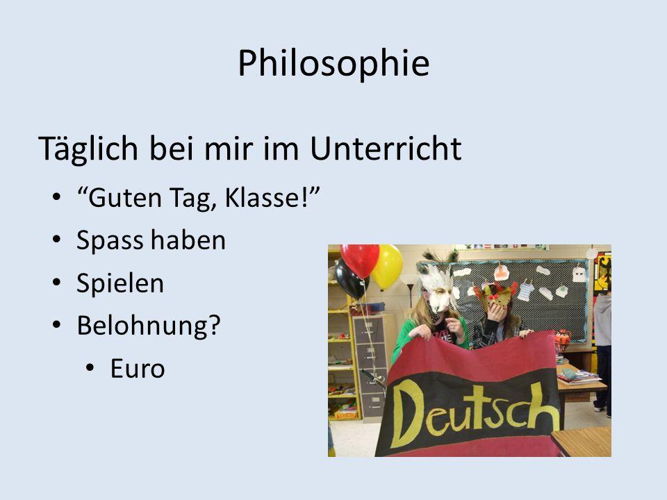 Philosophie Täglich bei mir im Unterricht Guten Tag, Klasse! Spass haben Spielen Belohnung? Euro