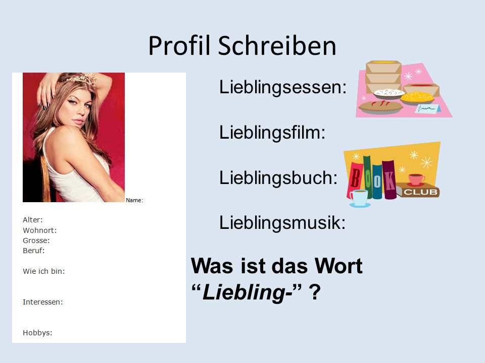 Profil Schreiben Lieblingsessen: Lieblingsfilm: Lieblingsbuch: Lieblingsmusik: Was ist das WortLiebling- ?