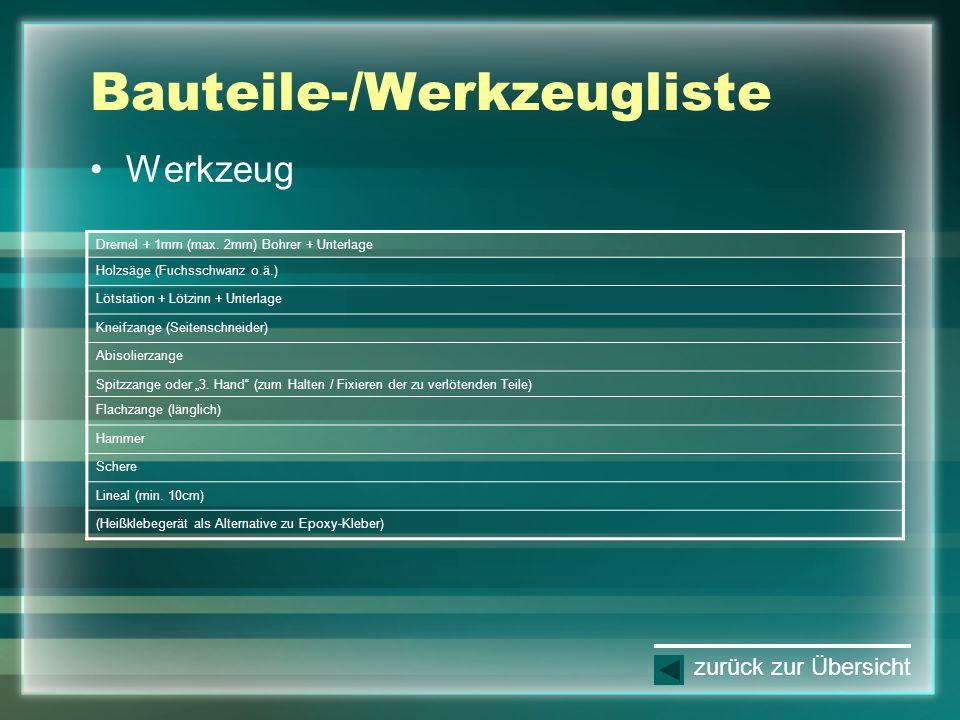 Bauteile-/Werkzeugliste Werkzeug zurück zur Übersicht Dremel + 1mm (max. 2mm) Bohrer + Unterlage Holzsäge (Fuchsschwanz o.ä.) Lötstation + Lötzinn + U