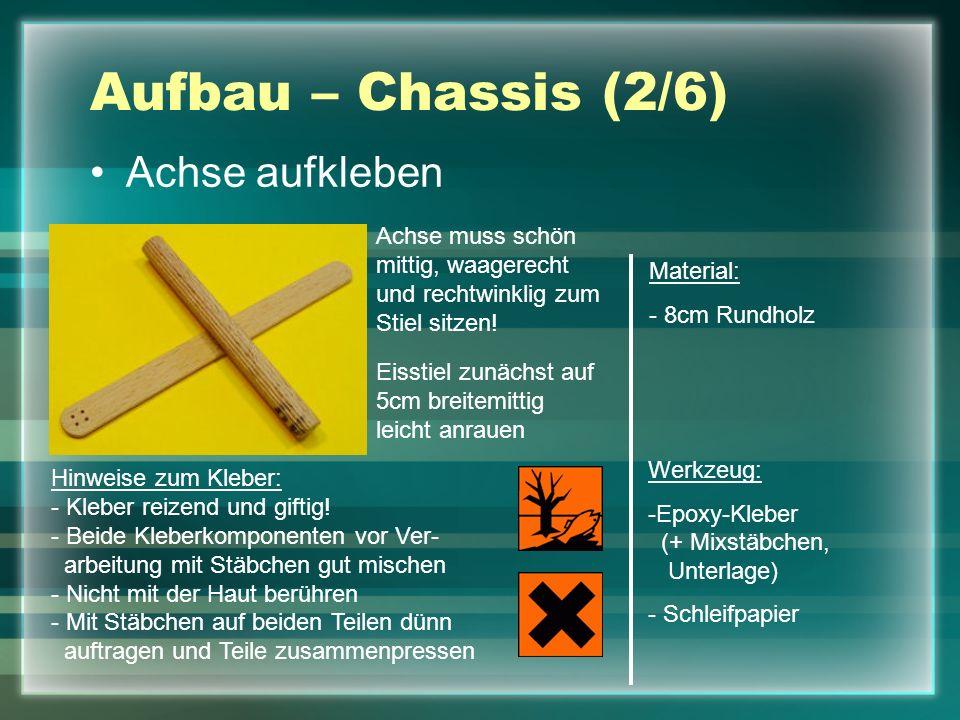 Aufbau – Chassis (2/6) Achse aufkleben Material: - 8cm Rundholz Werkzeug: -Epoxy-Kleber (+ Mixstäbchen, Unterlage) - Schleifpapier Hinweise zum Kleber