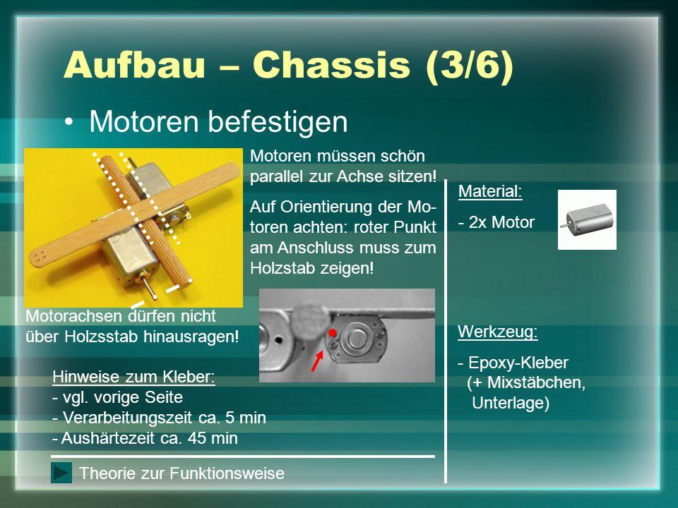 Aufbau – Chassis (3/6) Motoren befestigen Material: - 2x Motor Werkzeug: - Epoxy-Kleber (+ Mixstäbchen, Unterlage) Motoren müssen schön parallel zur A