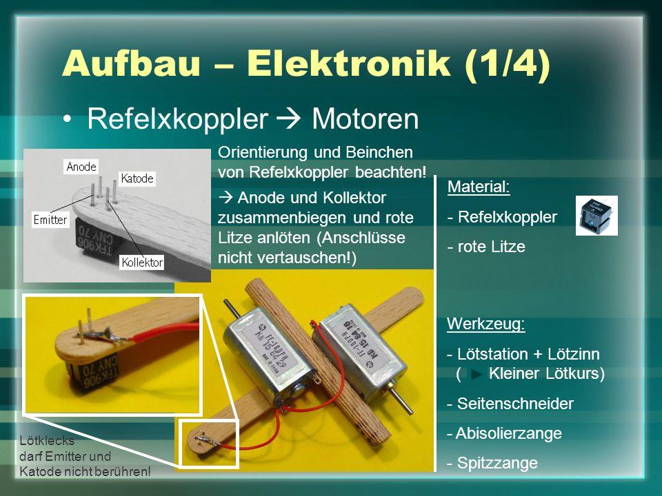 Aufbau – Elektronik (1/4) Refelxkoppler Motoren Material: - Refelxkoppler - rote Litze Orientierung und Beinchen von Refelxkoppler beachten! Anode und