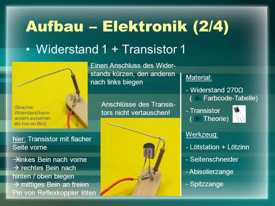 Aufbau – Elektronik (3/4) Widerstand 2 + Transistor 2 Werkzeug: - Lötstation + Lötzinn - Seitenschneider - Abisolierzange - Spitzzange Anschlüsse des Transistors nicht vertauschen.