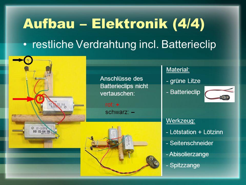 Aufbau – Elektronik (4/4) restliche Verdrahtung incl. Batterieclip Material: - grüne Litze - Batterieclip Werkzeug: - Lötstation + Lötzinn - Seitensch