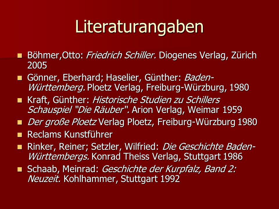 Literaturangaben Böhmer,Otto: Friedrich Schiller. Diogenes Verlag, Zürich 2005 Böhmer,Otto: Friedrich Schiller. Diogenes Verlag, Zürich 2005 Gönner, E