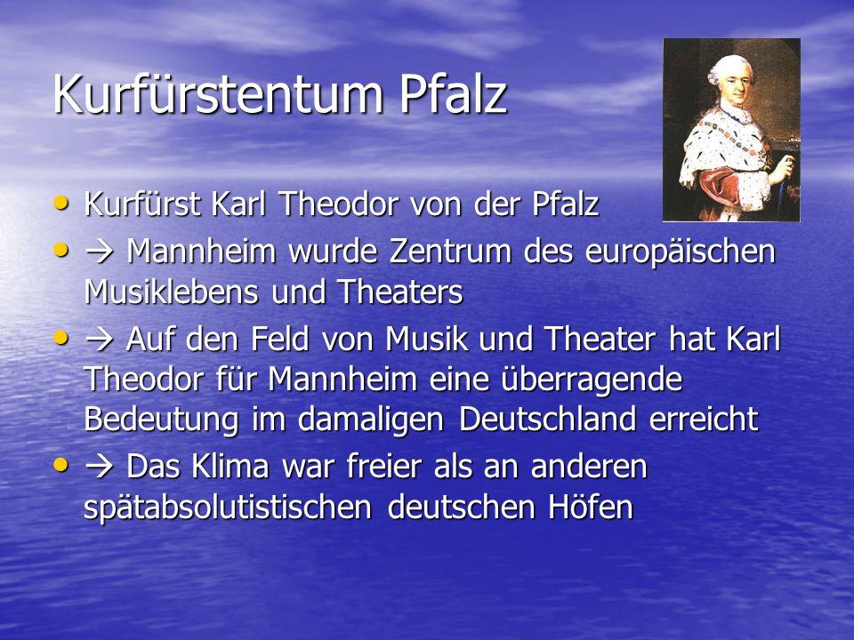 Kurfürstentum Pfalz Kurfürst Karl Theodor von der Pfalz Kurfürst Karl Theodor von der Pfalz Mannheim wurde Zentrum des europäischen Musiklebens und Th