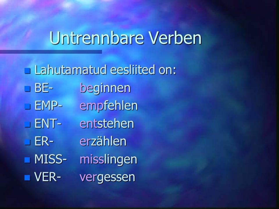 Untrennbare Verben nLnLnLnLahutamatud eesliited on: nBnBnBnBE-beginnen nEnEnEnEMP-empfehlen nEnEnEnENT-entstehen nEnEnEnER-erzählen nMnMnMnMISS-misslingen nVnVnVnVER-vergessen