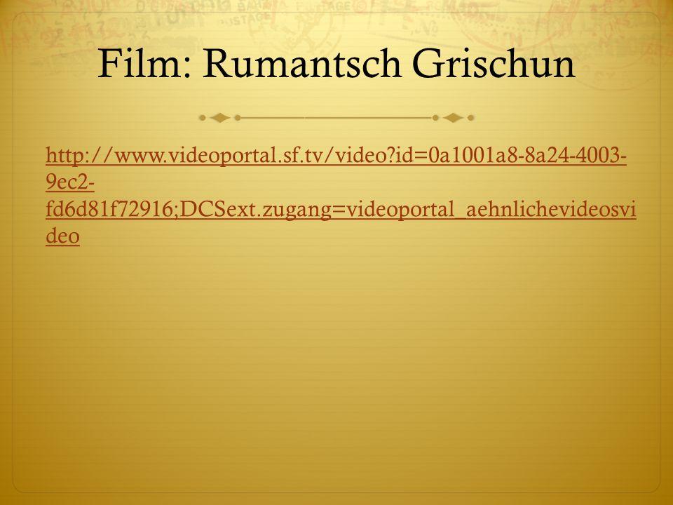 Film: Rumantsch Grischun http://www.videoportal.sf.tv/video?id=0a1001a8-8a24-4003-9ec2-fd6d81f72916;DCSext.zugang=videoportal_aehnlichevideosvideo