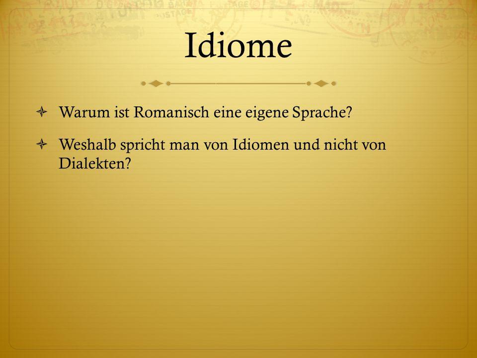 Idiome Warum ist Romanisch eine eigene Sprache? Weshalb spricht man von Idiomen und nicht von Dialekten?