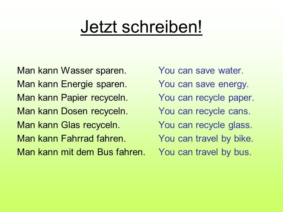 Jetzt schreiben.Man kann Wasser sparen.You can save water.
