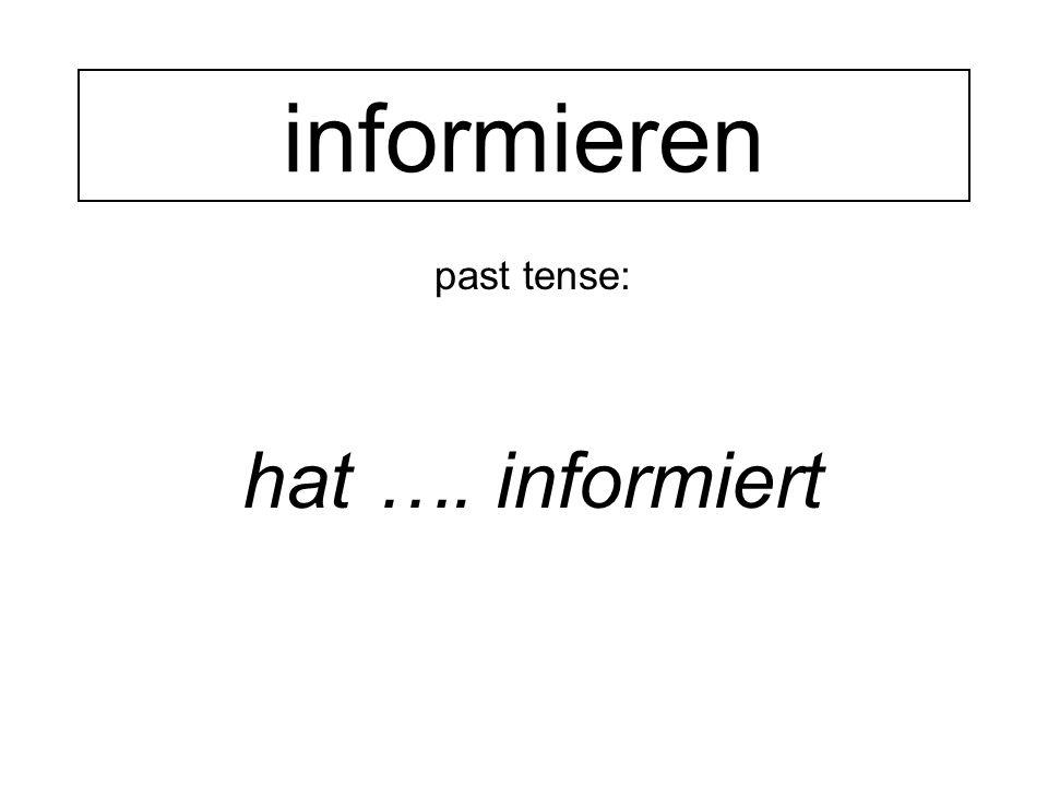 past tense: hat …. informiert informieren