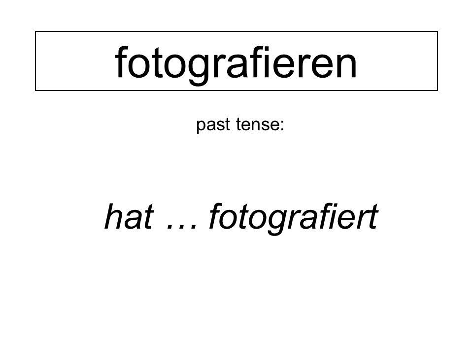 past tense: hat … fotografiert fotografieren