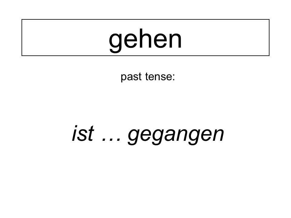 past tense: ist … gegangen gehen