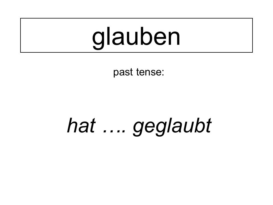 past tense: hat …. geglaubt