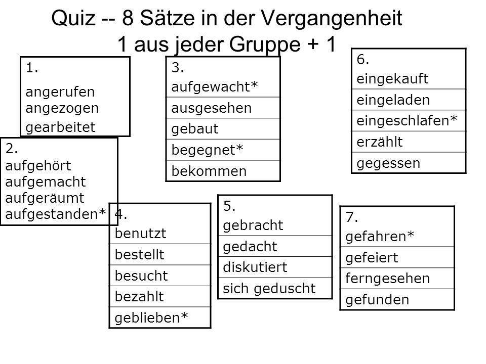 Quiz -- 8 Sätze in der Vergangenheit 1 aus jeder Gruppe + 1 1.