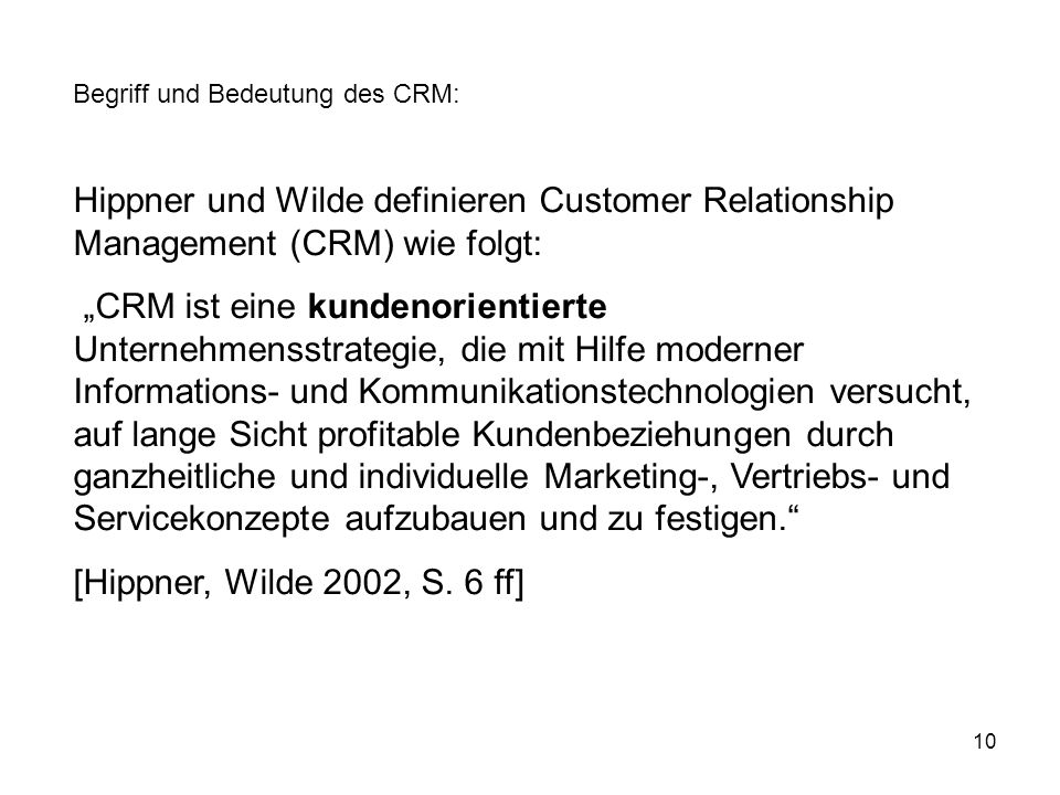 10 Begriff und Bedeutung des CRM: Hippner und Wilde definieren Customer Relationship Management (CRM) wie folgt: CRM ist eine kundenorientierte Untern
