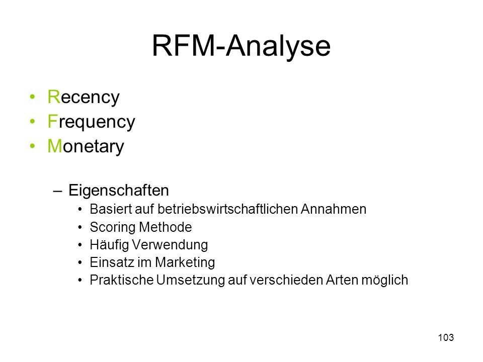 103 RFM-Analyse Recency Frequency Monetary –Eigenschaften Basiert auf betriebswirtschaftlichen Annahmen Scoring Methode Häufig Verwendung Einsatz im M