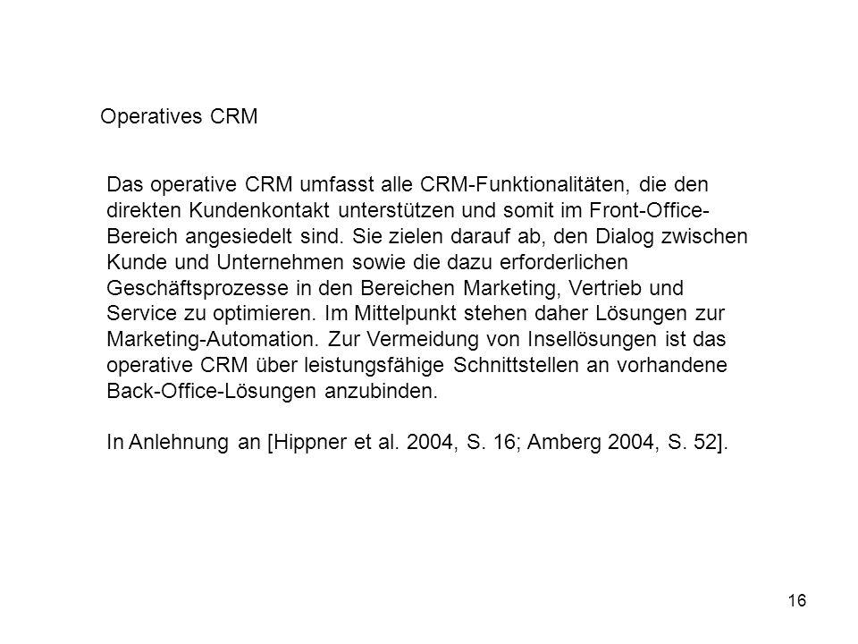 16 Das operative CRM umfasst alle CRM-Funktionalitäten, die den direkten Kundenkontakt unterstützen und somit im Front-Office- Bereich angesiedelt sin