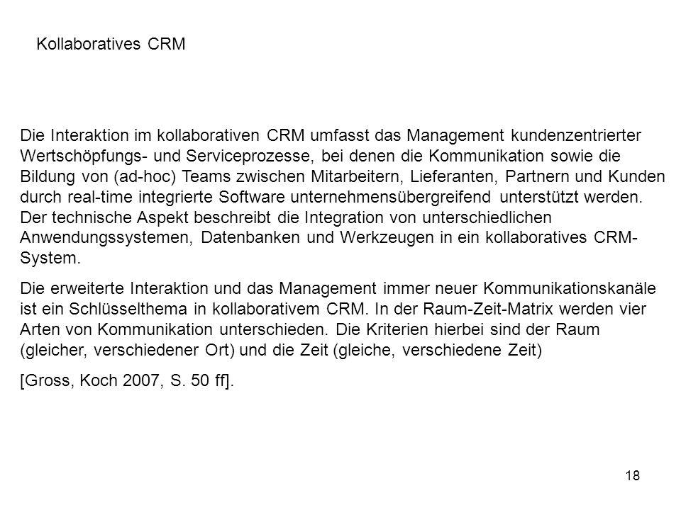 18 Die Interaktion im kollaborativen CRM umfasst das Management kundenzentrierter Wertschöpfungs- und Serviceprozesse, bei denen die Kommunikation sow