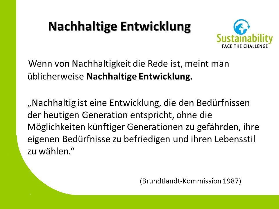 Nachhaltige Entwicklung Wenn von Nachhaltigkeit die Rede ist, meint man üblicherweise Nachhaltige Entwicklung. Nachhaltig ist eine Entwicklung, die de