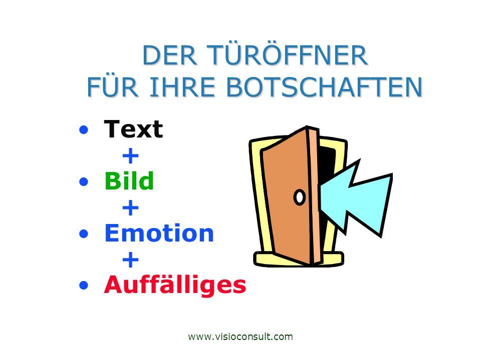 www.visioconsult.com DER TÜRÖFFNER FÜR IHRE BOTSCHAFTEN DER TÜRÖFFNER FÜR IHRE BOTSCHAFTEN Text + Bild + Emotion + Auffälliges