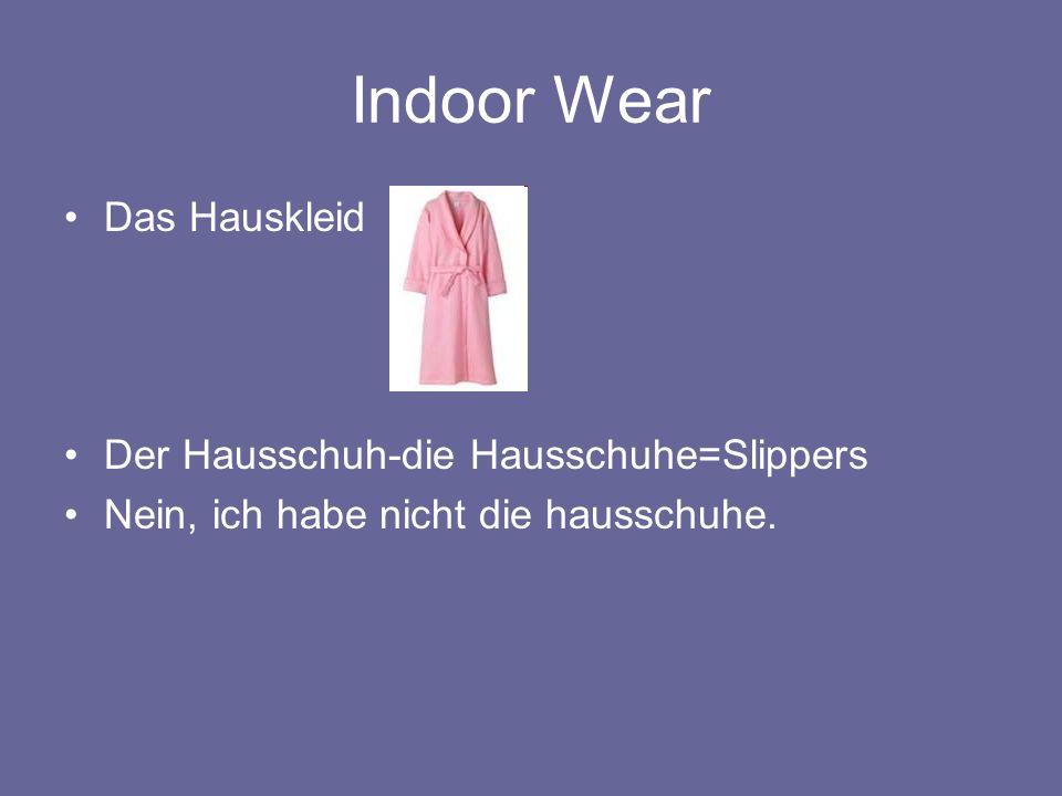 Indoor Wear Das Hauskleid Der Hausschuh-die Hausschuhe=Slippers Nein, ich habe nicht die hausschuhe.