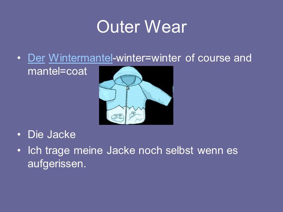 Outer Wear Der Wintermantel-winter=winter of course and mantel=coatDerWintermantel Die Jacke Ich trage meine Jacke noch selbst wenn es aufgerissen.