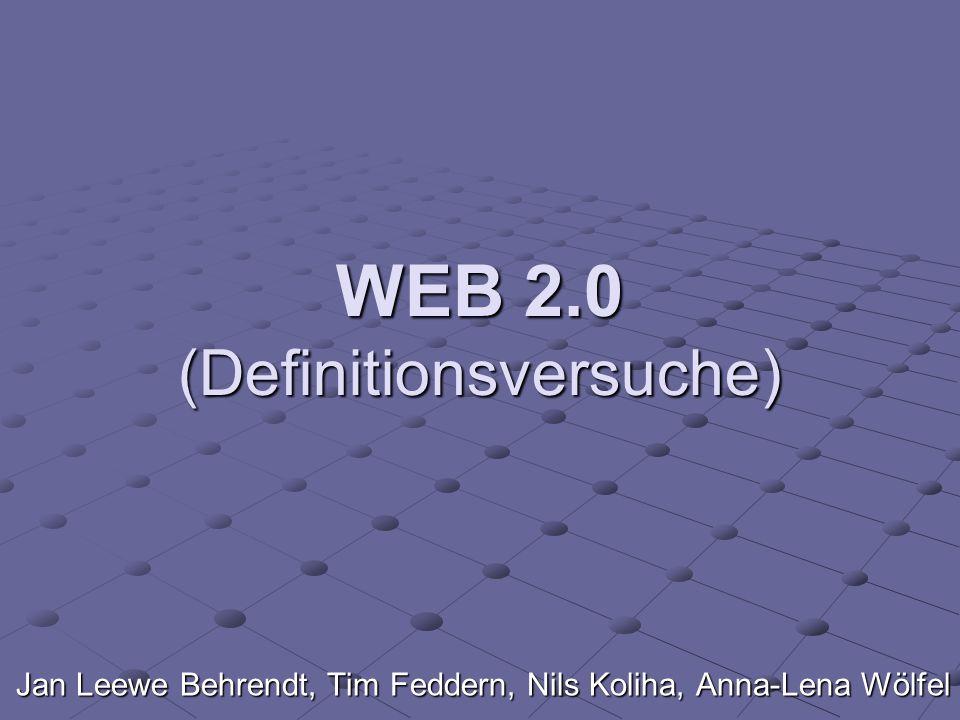 WEB 2.0 (Definitionsversuche) Jan Leewe Behrendt, Tim Feddern, Nils Koliha, Anna-Lena Wölfel