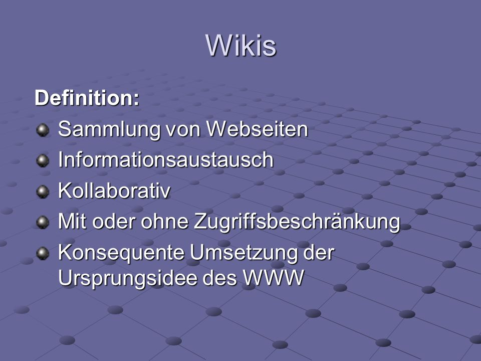 Wikis Definition: Sammlung von Webseiten InformationsaustauschKollaborativ Mit oder ohne Zugriffsbeschränkung Konsequente Umsetzung der Ursprungsidee